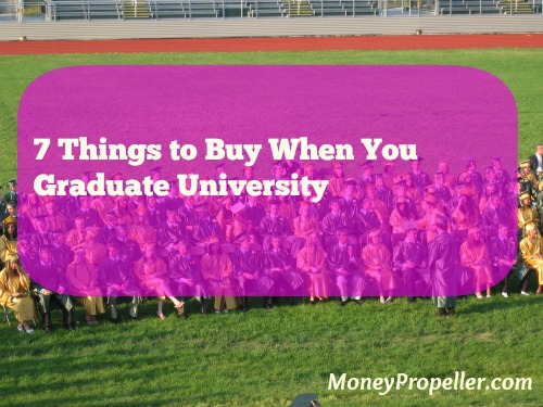 Here are 7 things to buy when you graduate university.