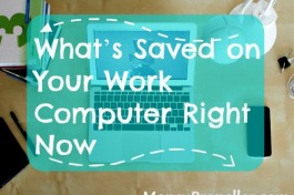 What's Saved on Your Work Computer Right Now