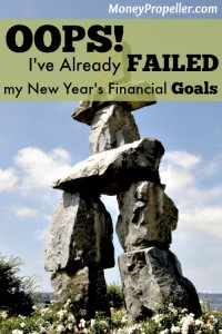 Oops! I've Already Failed My New Year's Financial Goals Do you have New Year's financial goals? Don't let January get you down. It may have been a disappointing month, but 2015 is going to be your year.