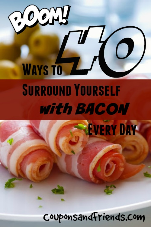 Here's 40 Ways to Surround Yourself with Bacon