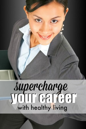 Supercharge Your Career through a Healthy Lifestyle