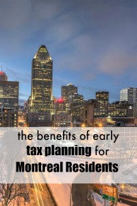 The Benefits of Early Tax Planning For Montreal Residents
