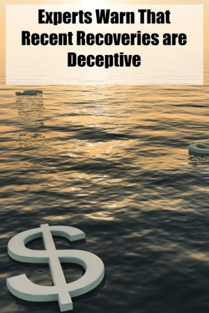 Experts Warn That Recent Recoveries are Deceptive