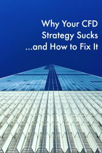 Why Your CFD Strategy Sucks…and How to Fix It
