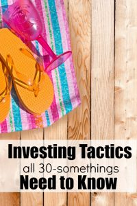 Investing Tactics all 30-Somethings Need to Learn