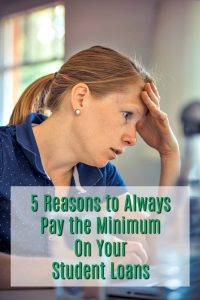 5 Reasons to Always Pay the Minimum On Your Student Loans