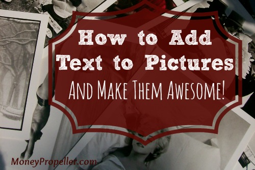 how to add text to pictures for free  and make them awesome