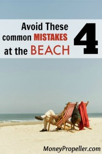 Before you grab your bags and sunscreen then hit the door, here are the 4 most common financial mistakes at the beach-- and how YOU can avoid them.
