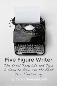 Five Figure Writer - The Email Template and Tips I Used to Earn 59k My First Year Freelancing