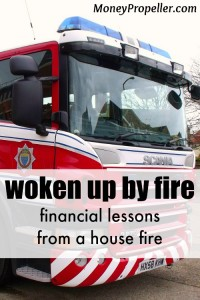 Being woken up by fire must have been scary! There are so many financial implications from a fire like that.