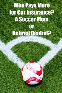 Who pays more for car insurance - a soccer mom or retired dentist?